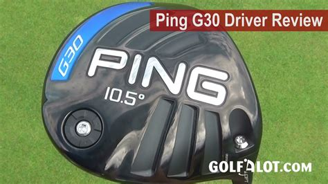 Ping G30 Driver Review by Golfalot - YouTube