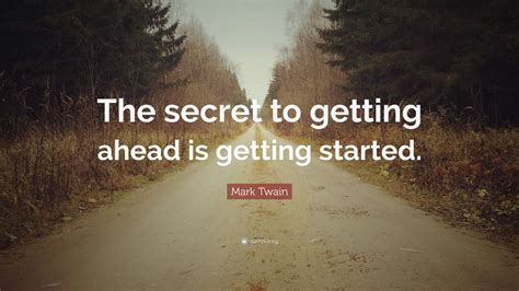 """Mark Twain Quote: """"The secret to getting ahead is getting"""