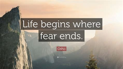 """Osho Quote: """"Life begins where fear ends"""